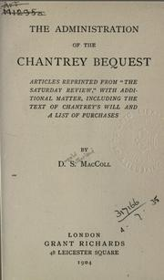 "Cover of: The administration of the Chantrey Bequest: articles reprinted from ""The Saturday Review,"" with additional matter, including the text of Chantrey's will and a list of purchases"
