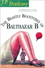 The beastly beatitudes of Balthazar B by J. P. Donleavy