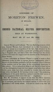 Cover of: Address of Moreton Frewen, of England, at the Second national silver convention, held at Washington, May 26, 27 and 28, 1892