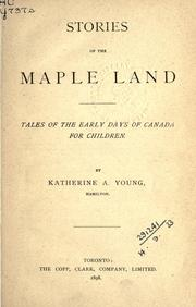 Cover of: Stories of the Maple Land: Tales of the Early Days of Canada for Children