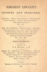 "Cover of: Abraham Lincoln's stories and speeches: including ""early life stories""; ""professional life stories""; ""White House incidents""; ""war reminiscences"", etc., etc. Also his speeches, chronologically arranged, from Pappsville, Ill., 1832, to his last speech in Washington, April 11, 1865. Including his inaugurals, emancipation proclamation, Gettysburg address, etc., etc., etc."