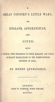Cover of: A great country's little wars: or, England, Affghanistan, and Sinde; being a sketch, with reference to their morality and policy, of recent transactions on the north-western frontier of India