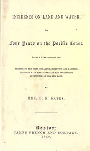 Incidents on land and water, or, Four years on the Pacific coast by D. B. Bates