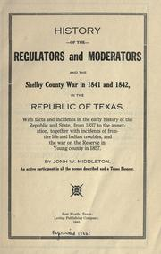History of the regulators and moderators and the Shelby County War in 1841 and 1842, in the Republic of Texas by John W. Middleton