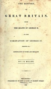 The history of Great Britain from the death of George II to the coronation of George IV by Miller, J. R.