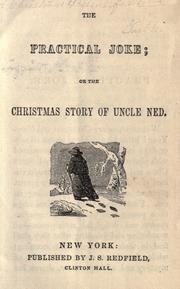 Cover of: The practical joke, or, The Christmas story of Uncle Ned by