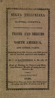 Cover of: Sylva telluriana: Mantis synopt. New genera and species of trees and shrubs of North America, and other regions of the earth, omitted or mistaken by the botanical authors and compilers, or not properly classified, now reduced by their natural affinities to the proper natural orders and tribes.