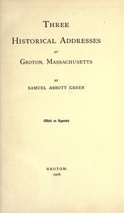 Cover of: Three historical addresses at Groton, Massachusetts