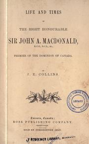 Cover of: Life and times of the Right Honourable Sir John A. Macdonald | Joseph Edmund Collins