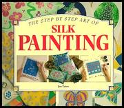 Cover of: The Step by Step Art of Silk Painting (Step-By-Step Craft Series)