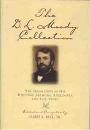Cover of: The D.L. Moody collection: The Highlights of His Writings, Sermons, Anecdotes, and Life Story