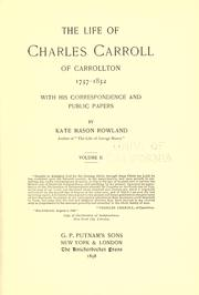 The life of Charles Carroll of Carrollton 1737-1832 by Kate Mason Rowland
