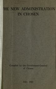 Cover of: The new administration in Chosen: Comp. by the government-general of Chosen. July, 1921.