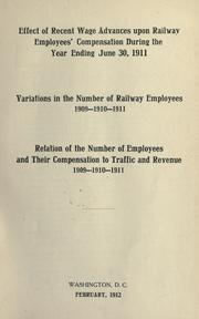 Cover of: Effect of recent wage advances upon railway employees' compensation during the year ending June 30, 1911