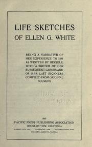 Cover of: Life sketches of Ellen G. White: being a narrative of her experience to 1881 as written by herself; with a sketch of her subsequent labors and of her last sickness
