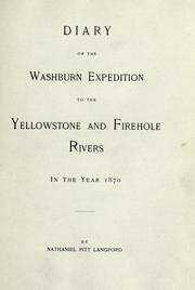 Cover of: Diary of the Washburn expedition to the Yellowstone and Firehole rivers in the year 1870 | Nathaniel Pitt Langford