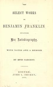 Cover of: The select works of Benjamin Franklin: including his autobiography.