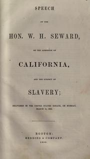 Cover of: Speech of the Hon. W.H. Seward, on the admission of California, and the subject of slavery