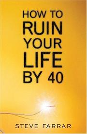 Cover of: How to Ruin Your Life by Forty | Steve Farrar