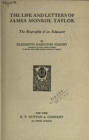 The life and letters of James Monroe Taylor by Elizabeth Hazelton Haight