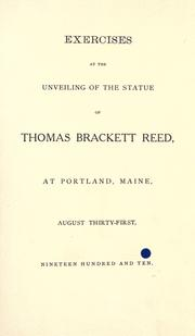 Cover of: Exercises at the unveiling of the statue of Thomas Brackett Reed, at Portland, Maine, August thirty-first, nineteen hundred and ten. | Thomas Brackett Reed Memorial Association (Portland, Me.)