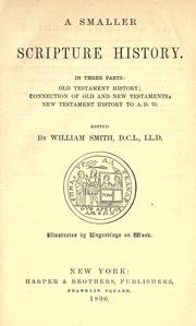 Cover of: A smaller Scripture history: in three parts ; Old Testament history ; connection of Old and New Testaments ; New Testament history to A.D. 70