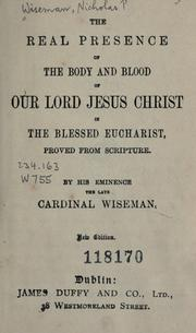 Cover of: The Real Presence of the body and blood of our Lord Jesus Christ in the blessed Eucharist