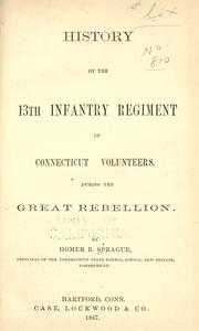 Cover of: History of the 13th Infantry Regiment of Connecticut Volunteers, during the Great Rebellion by Homer B. Sprague