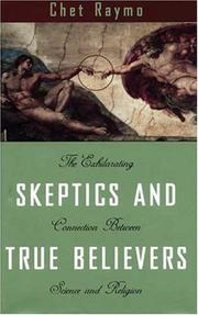 Cover of: Skeptics and true believers: the exhilarating connection between science and religion