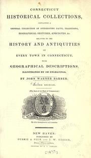 Cover of: Connecticut historical collections, containing a general collection of interesting facts, traditions, biographical sketches, anecdotes, &c., relating to the history and antiquities of every town in Connecticut, with geographical descriptions