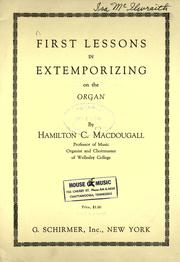Cover of: First lessons in extemporizing on the organ | H. C. Macdougall