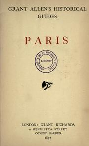 Cover of: Paris: Grant Allen's historical guide books to the principal cities of Europe treating concisely and thoroughly of the principal historic and artistic points of interest therein.