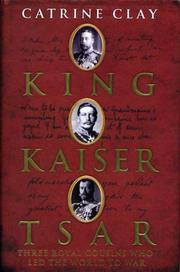 Cover of: King, Kaiser, Tsar: three royal cousins who led the world to war