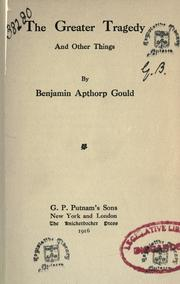 Cover of: The greater tragedy, and other things | Gould, Benjamin Apthorp