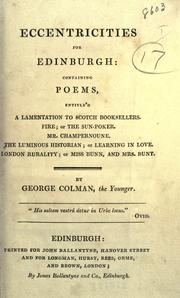 Cover of: Eccentricities for Edinburgh, containing poems, entitle'd, A lamentation to Scotch booksellers: Fire, or, The sun-poker.  Mr. Champernoune.  The luminous historian; or, Learning in love.  London rurality; or, Miss Bunn, and Mrs. Bunt.