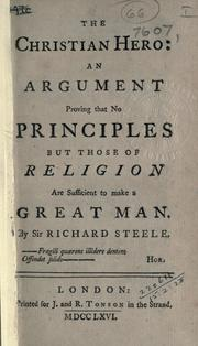 Cover of: The Christian hero: an argument proving that no principles but those of religion are sufficient to make a great man.