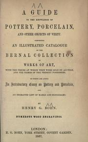 Cover of: A guide to the knowledge of pottery, porcelain, an other objects of vertu: comprising an illustrated catalogue of the Bernal collection or works of art, with the prices at which they were sold by auction, and the names of the present possessors, to which are added an introductory essay on pottery and porcelain, and an engraved list of marks and monograms