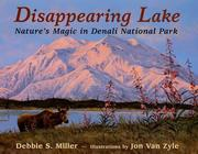 Cover of: Disappearing Lake: Nature's Magic in Denali National Park