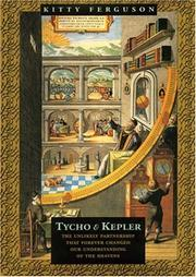Cover of: Tycho & Kepler: the unlikely partnership that forever changed our understanding of the heavens