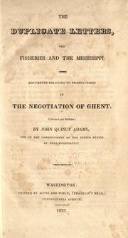 Cover of: The duplicate letters, the fisheries and the Mississippi: Documents relating to transactions at the negotiation of Ghent.