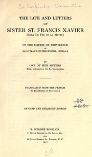 Cover of: The life and letters of Sister St. Francis Xavier (Irma Le Fer de la Motte) of the Sisters of Providence of Saint Mary-of-the-Woods, Indiana by Clémentine (Le Fer de la Motte) de La Corbinière