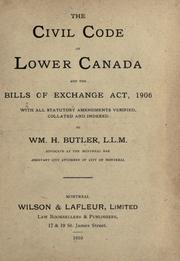 Cover of: The civil code of Lower Canada and the Bills of exchange act, 1906: with all statutory amendments verified, collated and indexed