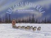 Cover of: The Great Serum Race: Blazing the Iditarod Trail