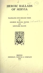 Cover of: Heroic ballads of Servia, tr. into English verse by George Rapall Noyes and Leonard Bacon | George Rapall Noyes