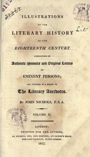 Cover of: Illustrations of the literary history of the eighteenth century: consisting of authenticmemoirs and original letters of eminent persons  and intended as a sequel to the Literary anecdotes ....