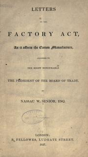 Cover of: Letters on the Factory act, as it affects the cotton manufacture, addressed to the right honourable the president of the Board of trade