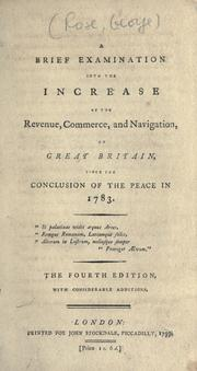 A brief examination into the increase of the revenue, commerce, and navigation of Great Britain, since the conclusion of the peace in 1783 by Rose, George