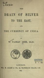 Cover of: The drain of silver to the East, and the currency of India