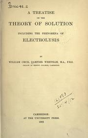 A treatise on the theory of solution including the phenomena of electrolysis by William Cecil Dampier