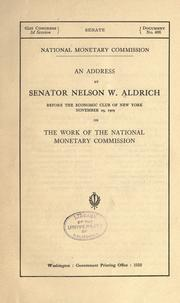 Cover of: An address by Senator Nelson W. Aldrich before the Economic Club of New York, November 29, 1909, on the work of the National monetary commission